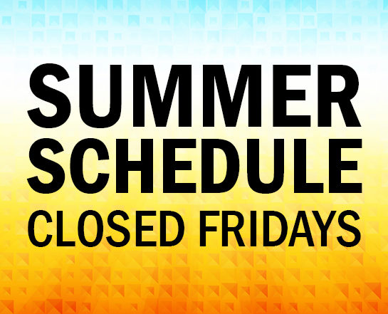 Summer schedule closed fridays
