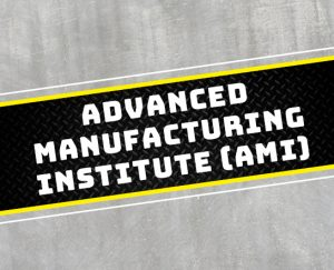 advanced manufacturing institute (AMI)