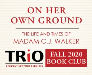On Her Own Ground: The Life and Times of Madam C.J. Walker, TRio: Student Support Services Fall 2020 Book Club