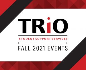 TRiO Student Support Services Fall 2021 Events