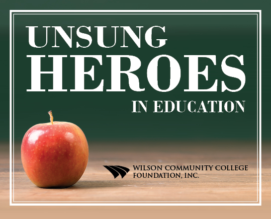 Unsung Heroes in Education Wilson Community College Foundation, Inc.